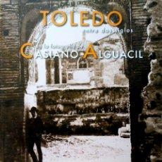 Libros: TOLEDO ENTRE DOS SIGLOS EN LA FOTOGRAFÍA DE CASIANO ALGUACIL.ANTONIO PAREJA EDITOR.2008.NUEVO.. Lote 268582189
