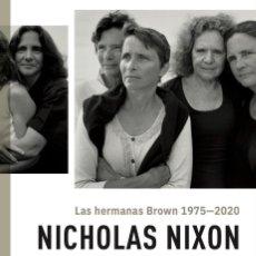 Libros: LAURA TERRÉ, JOAN FONTCUBERTA Y CARLOS MARTÍN, NICHOLAS NIXON. HERMANAS BROWN 1975-2020. Lote 287738883