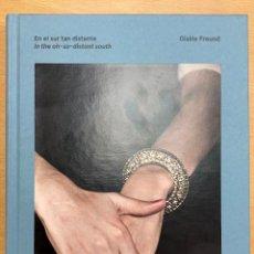 Libros: GISÈLE FREUND. EN EL SUR TAN DISTANTE.-NUEVO. Lote 294089483