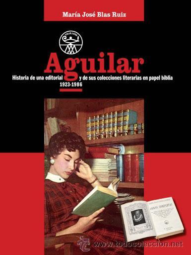 EDITORIAL AGUILAR. HISTORIA DE UNA EDITORIAL Y DE SUS COLECCIONES EN PAPEL BIBLIA (1923-1986) MADRID (Libros Nuevos - Literatura - Ensayo)