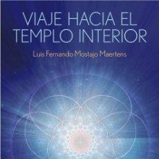 Libros: ESPIRITUAL. DIOS. VIAJE HACIA EL TEMPLO INTERIOR - LUIS FERNANDO MOSTAJO MAERTENS. Lote 42640948