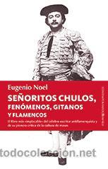 SEÑORITOS CHULOS, FENÓMENOS, GITANOS Y FLAMENCOS - EUGENIO NOEL (Libros Nuevos - Literatura - Ensayo)