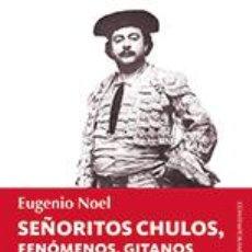 Libros: SEÑORITOS CHULOS, FENÓMENOS, GITANOS Y FLAMENCOS - EUGENIO NOEL. Lote 101413412