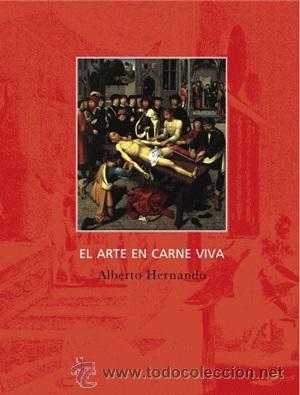 ENSAYO. ESTÉTICA. IMAGEN. EL ARTE EN CARNE VIVA - ALBERTO HERNANDO (Libros Nuevos - Literatura - Ensayo)