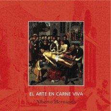 Libros: ENSAYO. ESTÉTICA. IMAGEN. EL ARTE EN CARNE VIVA - ALBERTO HERNANDO. Lote 43842951