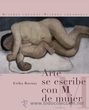 ESTÉTICA. IMAGEN. ARTE SE ESCRIBE CON M DE MUJER - ERIKA BORNAY (Libros Nuevos - Literatura - Ensayo)