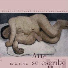 Libros: ESTÉTICA. IMAGEN. ARTE SE ESCRIBE CON M DE MUJER - ERIKA BORNAY. Lote 197485157