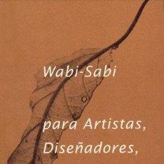 Libros: ESTÉTICA. IMAGEN. WABI-SABI PARA ARTISTAS, DISEÑADORES, POETAS Y FILÓSOFOS - LEONARD KOREN. Lote 49251796