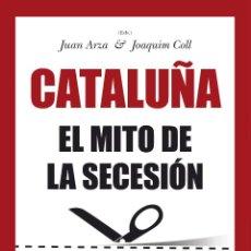 Libros: ENSAYO. CATALUÑA. EL MITO DE LA SECESIÓN - JUAN ARZA/JOAQUIM COLL. Lote 45259665
