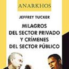Libros: ENSAYO. MILAGROS DEL SECTOR PRIVADO Y CRÍMENES DEL SECTOR PÚBLICO - JEFFREY TUCKER. Lote 45310724