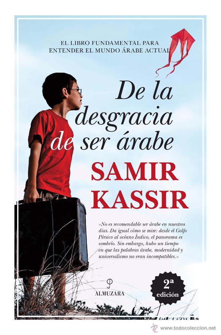 ENSAYO. DE LA DESGRACIA DE SER ÁRABE - SAMIR KASSIR (Libros Nuevos - Literatura - Ensayo)