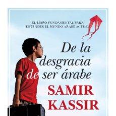 Libros: ENSAYO. DE LA DESGRACIA DE SER ÁRABE - SAMIR KASSIR. Lote 45684514