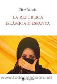 ASSAIG. LA REPUBLICA ISLAMICA D'ESPANYA - PILAR RAHOLA (Libros Nuevos - Literatura - Ensayo)