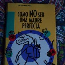 Libros: CÓMO NO SER UNA MADRE PERFECTA, LIBBY PURVES. Lote 49945546