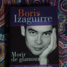 Libros: MORIR DE GLAMOUR BORIS IZAGUIRRE. Lote 50113513