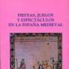 Libros: FIESTAS, JUEGOS Y ESPECTACULOS EN LA ESPAÑA MEDIEVAL GASTOS DE ENVIO GRATIS. Lote 51964364