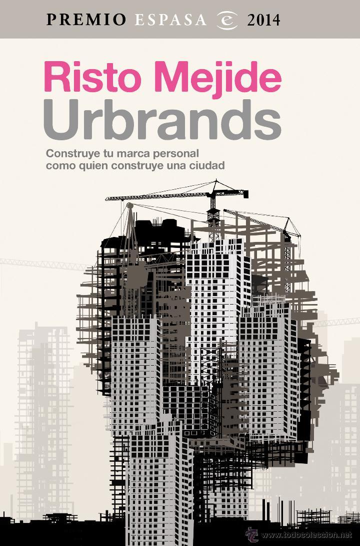 PENSAMIENTO. PERIODISMO. COMUNICACIÓN. URBRANDS - RISTO MEJIDE. PREMIO ESPASA 2014 (Libros Nuevos - Literatura - Ensayo)