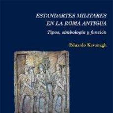 Libros: ESTANDARTES MILITARES EN LA ROMA ANTIGUA. TIPOS, SIMBOLOGÍA Y FUNCIÓN GASTOS DE ENVIO GRATIS. Lote 114952942