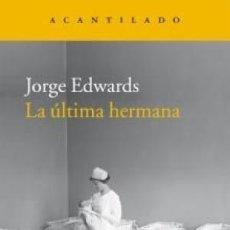 Libros: LA ÚLTIMA HERMANA EDWARDS, JORGE ACANTILADO GASTOS DE ENVIO GRATIS. Lote 55939751