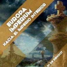 Libros: EUROPA IMPERIUM. HACIA EL IMPERIO INTERIOR DE ALAIN DE BENOIST GASTOS DE ENVIO GRATIS. Lote 57687945