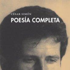 Libros: POESIA COMPLETA SIMON, CESAR GASTOS DE ENVIO GRATIS. Lote 56493555