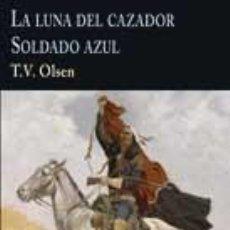 Libros: LA LUNA DEL CAZADOR & SOLDADO AZUL OLSEN, T.V. GASTOS DE ENVIO GRATIS VALDEMAR. Lote 62417100