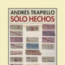 Libros: SÓLO HECHOS ANDRÉS TRAPIELLO GASTOS DE ENVIO GRATIS PRE-TEXTOS. Lote 109233299