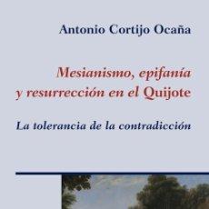 Libros: MESIANISMO, EPIFANIA Y RESURRECCION EN EL QUIJOTE LA TOLERANCIA DE LA CONTRADICCION ANTONIO CORTIJO. Lote 66296522
