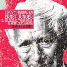 Libros: TIPOS Y FIGURAS EN ERNST JÜNGER EL SOLDADO EL TRABAJADOR EL REBELDE EL ANARCA ALAIN DE BENOIST FIDES. Lote 169645836