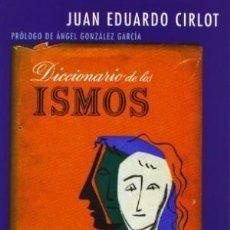 Libros: DICCIONARIO DE LOS ISMOS JUAN EDUARDO CIRLOT SIRUELA GASTOS DE ENVIO GRATIS. Lote 103180411