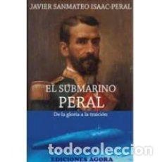 Libros: EL SUBMARINO PERAL. DE LA GLORIA A LA TRAICIÓN JAVIER SANMATEO ISAAC PERAL GASTOS DE ENVIO GRATIS. Lote 102952227