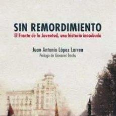 Libros: SIN REMORDIMIENTO. EL FRENTE DE LA JUVENTUD, UNA HISTORIA INACABADA JUAN ANTONIO LÓPEZ LARREA FIDES. Lote 109295603