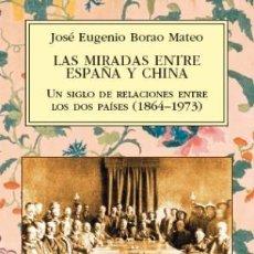 Libros: LAS MIRADAS ENTRE ESPAÑA Y CHINA. UN SIGLO DE RELACIONES ENTRE LOS DOS PAÍSES (1864-1973) BORAO MA. Lote 99170419