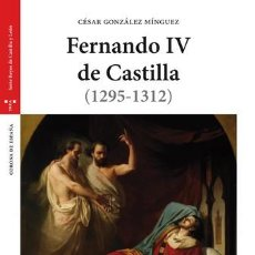 Libros: FERNANDO IV DE CASTILLA (1295-1312) (2.ª ED.) CÉSAR GONZÁLEZ MÍNGUEZ EDICIONES TREA GASTOS GRATIS. Lote 101643343