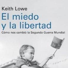 Libros: EL MIEDO Y LA LIBERTAD CÓMO NOS CAMBIÓ LA SEGUNDA GUERRA MUNDIAL KEITH LOWE GALAXIA GUTENBERG, 2017. Lote 103180299