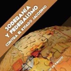 Libros: SOBERANÍA Y FEDERALISMO. CONTRA EL ESTADO JACOBINO DE ALAIN DE BENOIST FIDES GASTOS ENVIO GRATIS. Lote 103182307