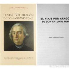 Libros: LABORDA YNEVA, JOSÉ. EL VIAJE POR ARAGÓN DE DON ANTONIO PONZ. 2011.. Lote 103387671