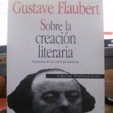 Libros: SOBRE LA CREACION LITERARIA . GUSTAVE FLAUBERT. Lote 103428387