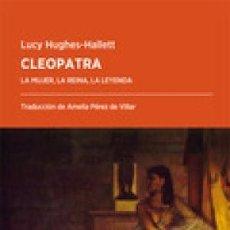Libros: CLEOPATRA. LA MUJER, LA REINA, LA LEYENDA HUGHES-HALLETT, LUCY FÓRCOLA GASTOS DE ENVIO GRATIS. Lote 103652699