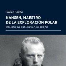 Libros: NANSEN, MAESTRO DE LA EXPLORACIÓN POLAR JAVIER CACHO FORCOLA GASTOS DE ENVIO GRATIS. Lote 103653471