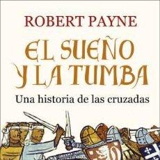Libros: EL SUEÑO Y LA TUMBA UNA HISTORIA DE LAS CRUZADAS PAYNE, ROBERT ATICO DE LIBROS GASTOS GRATIS. Lote 103654143