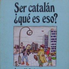 Libros: SER CATALÁN ¿QUÉ ES ESO?/ ADRIANA LÓPEZ GARRIDO/ JOSEP M. PUIGJANER/ 1987. Lote 107796179