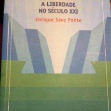 Libros: A LIBERDADE NO SÉCULO XXI. ENSAYO. ENRIQUE SÁEZ PONTE. IDIOMA: GALLEGO. Lote 108757039