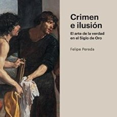 Libros: CRIMEN E ILUSIÓN EL ARTE DE LA VERDAD EN EL SIGLO DE ORO PEREDA ESPESO, FELIPE MARCIAL PONS HISTORIA. Lote 109723987