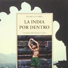 Libros: LA INDIA POR DENTRO UNA GUÍA CULTURAL PARA EL VIAJERO ENTERRÍA, ÁLVARO OLAÑETA GASTOS ENVIO GRATIS. Lote 109906783