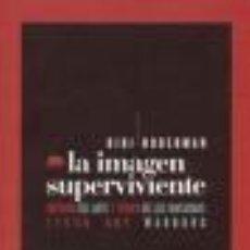 Libros: LA IMAGEN SUPERVIVIENTE: HISTORIA DEL ARTE Y TIEMPO DE LOS FANTASMAS SEGÚN ADY WARBURG GEORGES DIDI-. Lote 112585435