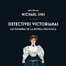Livros: DETECTIVES VICTORIANAS LAS PIONERAS DE LA NOVELA POLICIACA SIMS, MICHAEL GASTOS DE ENVIO GRATIS. Lote 112587655