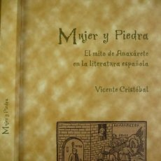 Libros: CRISTÓBAL LÓPEZ, VICENTE. MUJER Y PIEDRA. EL MITO DE ANAXÁRETE EN LA LITERATURA ESPAÑOLA. 2002.. Lote 112956139