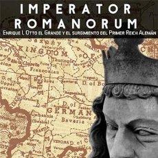 Libros: IMPERATOR ROMANORUM: ENRIQUE I, OTTO EL GRANDE Y EL SURGIMIENTO DEL PRIMER REICH GASTOS ENVIO GRATIS. Lote 113567879