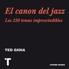 Libros: EL CANON DEL JAZZ - LOS 250 TEMAS IMPRECINDIBLES TED GIOIA TURNER GASTOS DE ENVIO GRATIS. Lote 128216228